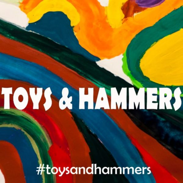 Toys & Hammers / #toysandhammers